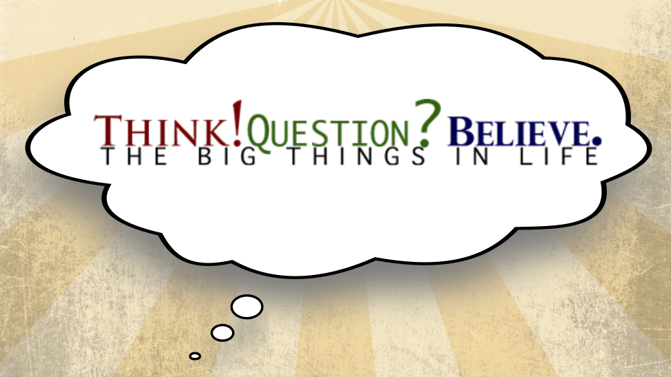 Think Question Believe