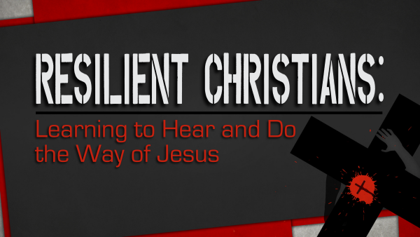 Resilient Christians: Learning to Hear and Do the Way of Jesus
